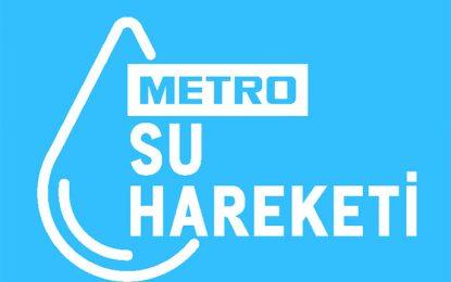 Metro, Su Hareketi ile suyu hayata kazandırıyor!